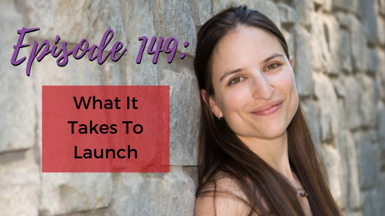 Ep. 149: What It Takes To Launch