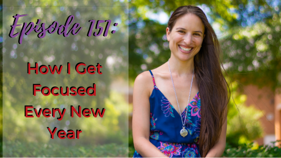 Ep 151: How I Get Focused Every New Year