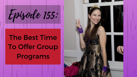 Ep. 155: The Best Time To Offer Group Programs