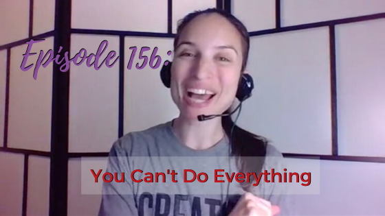 Ep. 156: You Can't Do Everything