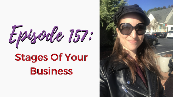Ep. 157: Stages Of Your Business