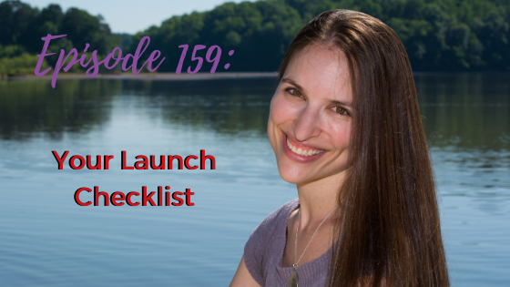 Ep 159: Your Launch Checklist