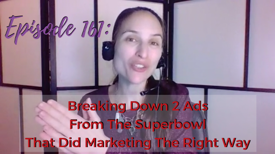 Ep. 161: Breaking Down 2 Ads From the Superbowl That Did Marketing The Right Way