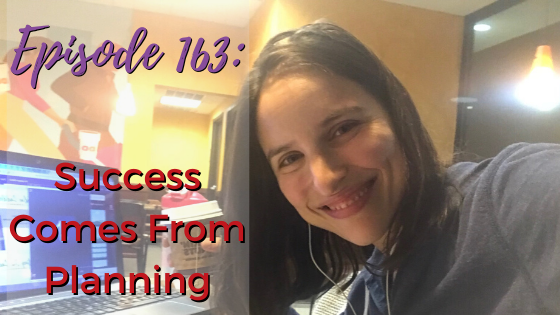 Ep. 163: Success Comes From Planning