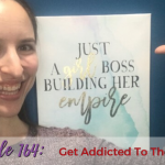 Ep. 164: Get Addicted To The Process