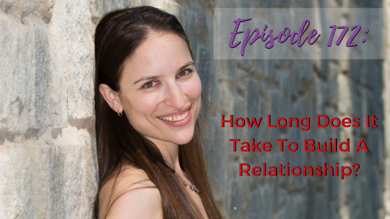 Ep. 172: How Long Does It Take To Build A Relationship?