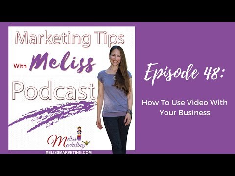 Ep. 48: How To Use Video With Your Business