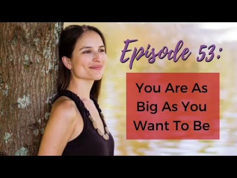 Ep. 53: You Are As Big As You Want To Be