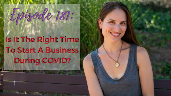 Ep. 181: Is It The Right Time To Start A Business During COVID?