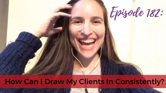 Ep. 182: How Can I Draw My Clients In Consistently?