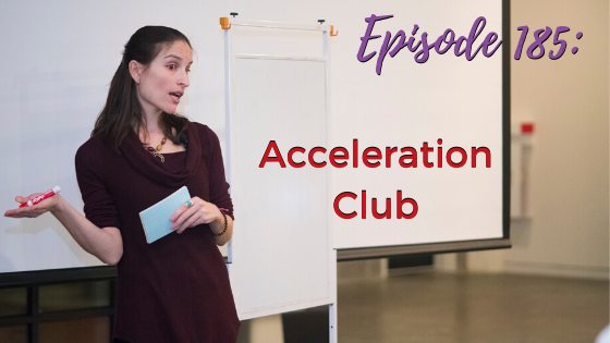Ep. 185: Acceleration Club