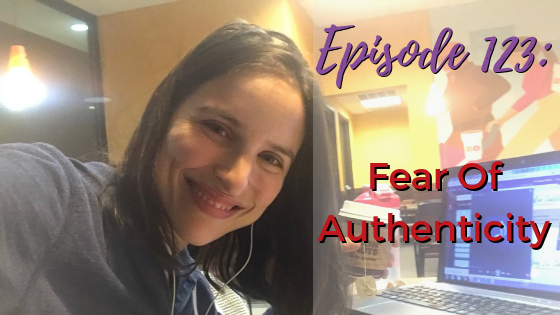 Ep. 123: Fear Of Authenticity
