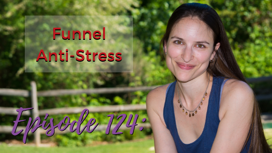 Ep. 124: Funnel Anti-Stress