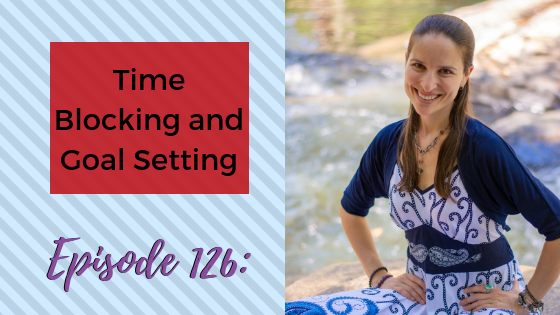 Ep. 126: Time Blocking and Goal Setting