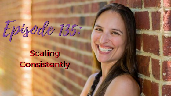 Ep. 135: Scaling Consistently