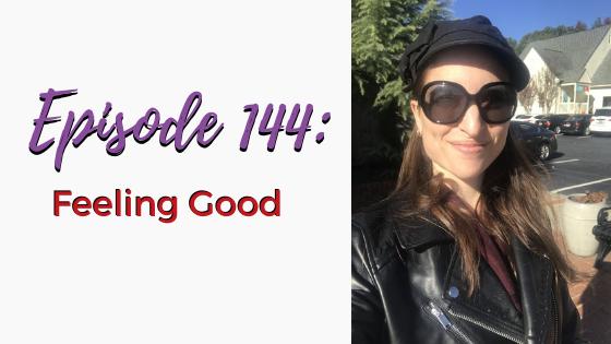 Ep. 144: Feeling Good