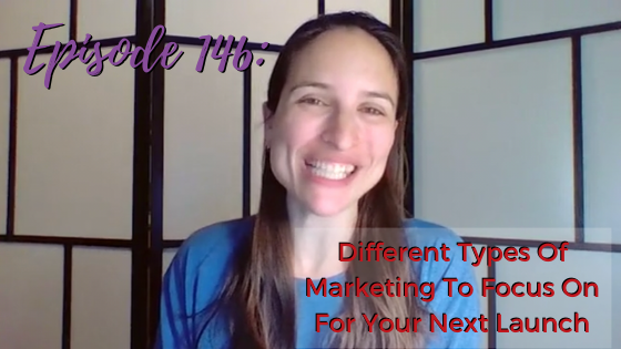 Ep. 146: Different Types Of Marketing To Focus On For Your Next Launch