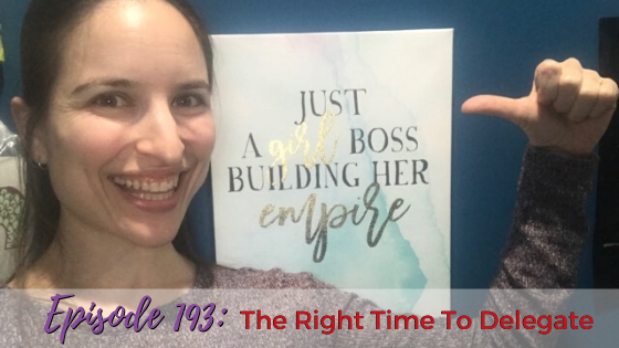 Ep. 193: The Right Time To Delegate