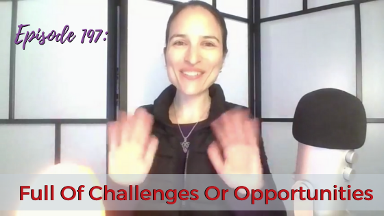 Ep. 197: Full Of Challenges Or Opportunities