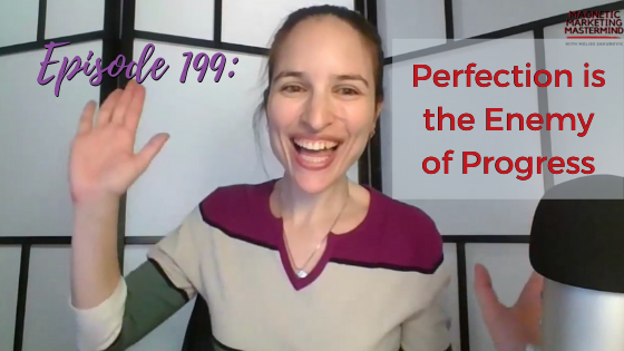 Ep. 199: Perfection is the Enemy of Progress