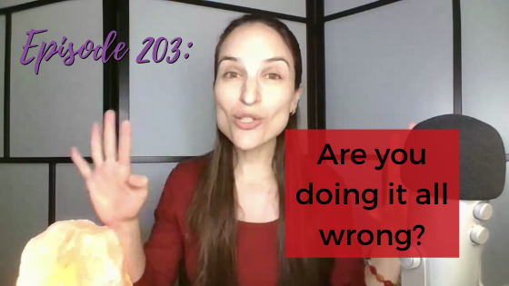 Ep. 203: Are You Doing It All Wrong?