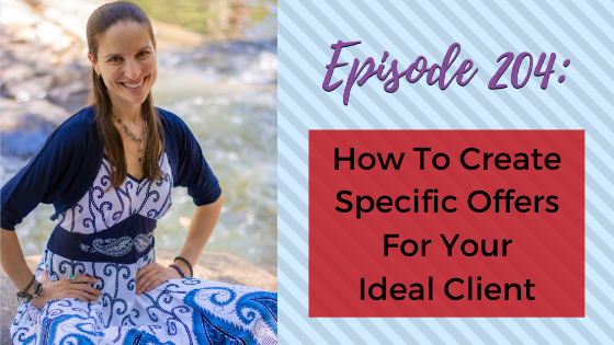 Ep. 204: How To Create Specific Offers For Your Ideal Client