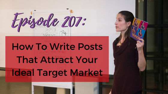 Ep. 207: How To Write Posts That Attract Your Ideal Target Market