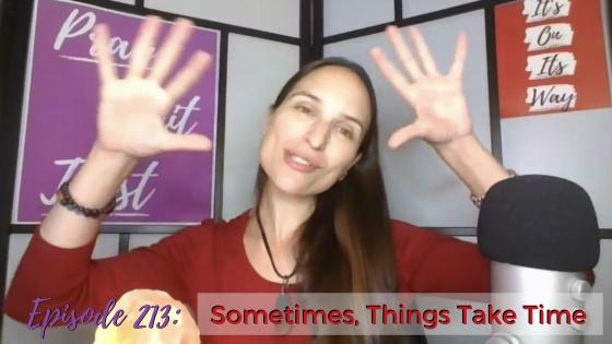 Ep. 213: Sometimes, Things Take Time