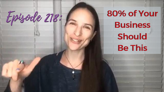 Ep. 218: 80% of Your Business Should Be This