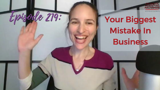 Ep. 219: Your Biggest Mistake In Business