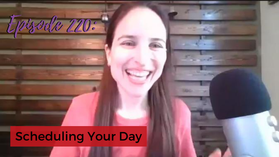 Ep. 220: Scheduling Your Day