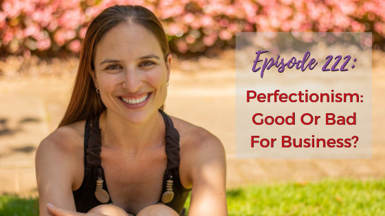 Ep. 222: Perfectionism: Good Or Bad For Business?