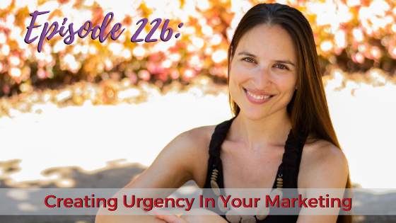Ep. 226: Creating Urgency In Your Marketing