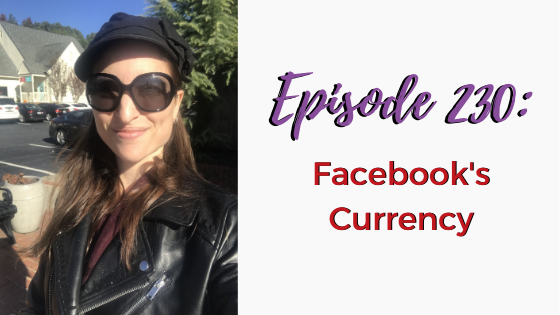 Ep. 230: Facebook's Currency