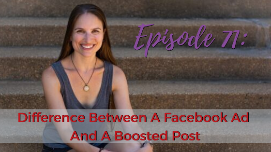 Ep. 71: Difference Between A Facebook Ad And A Boosted Post