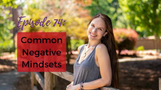 Ep. 74: Common Negative Mindsets