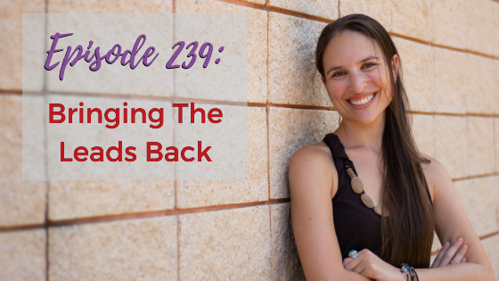 Ep. 239: Bringing The Leads Back