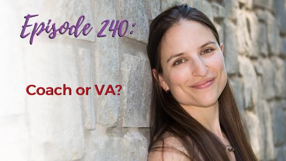 Ep. 240: Coach Or VA?