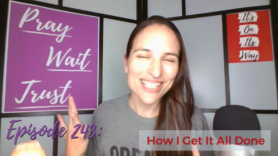 Ep. 243: How I Get It All Done