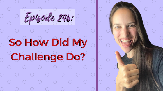 Ep. 246: So How Did My Challenge Do?