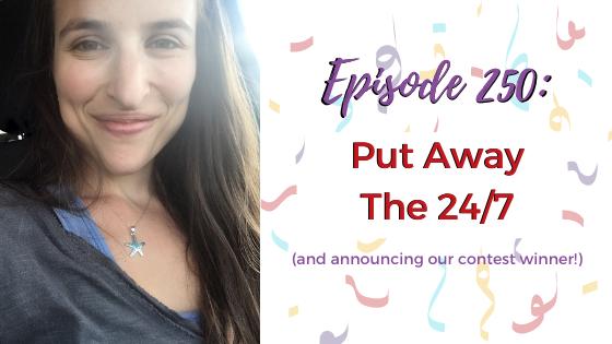 Ep. 250: Put Away The 24/7