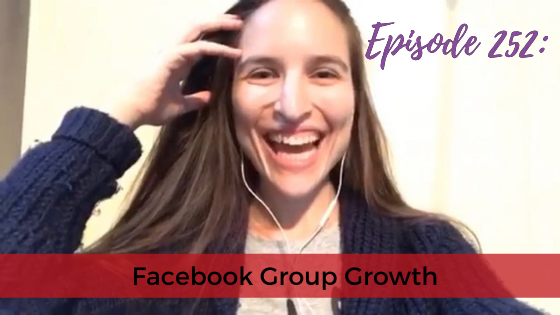 Ep. 252: Facebook Group Growth