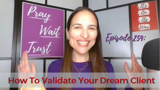 Ep. 259: How To Validate Your Dream Client