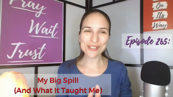 Ep. 265: My Big Spill (And What It Taught Me)