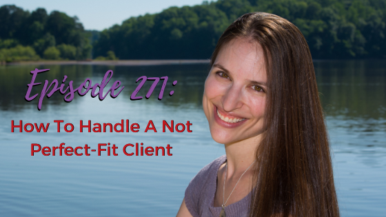 Ep. 271: How To Handle A Not Perfect Fit Client