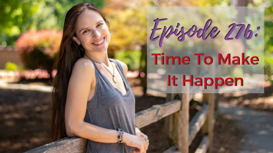 Ep. 276: Time To Make It Happen
