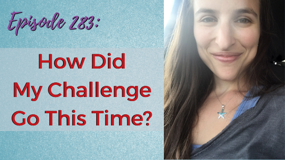 Ep. 283: How Did My Challenge Go This Time?