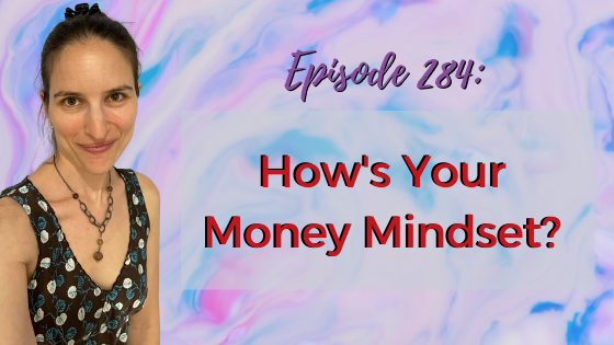 Ep. 284: How's Your Money Mindset?