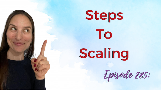 Ep. 285: Steps To Scaling