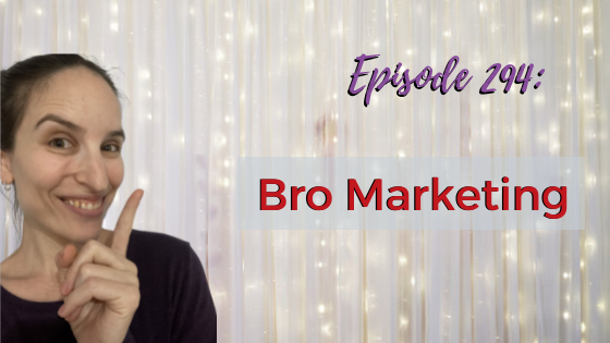 Ep. 294: Bro Marketing